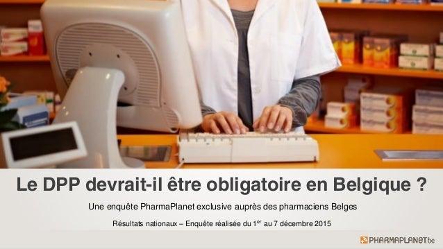 Le DPP devrait-il être obligatoire en Belgique ? Une enquête PharmaPlanet exclusive auprès des pharmaciens Belges Résultat...
