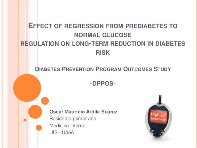 EFFECT OF REGRESSION FROM PREDIABETES TO                 NORMAL GLUCOSEREGULATION ON LONG-TERM REDUCTION IN DIABETES      ...