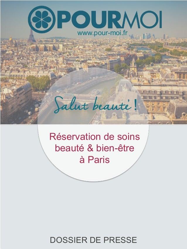 , Salut beaute Réservation de soins beauté & bien-être à Paris ! www.pour-moi.fr DOSSIER DE PRESSE