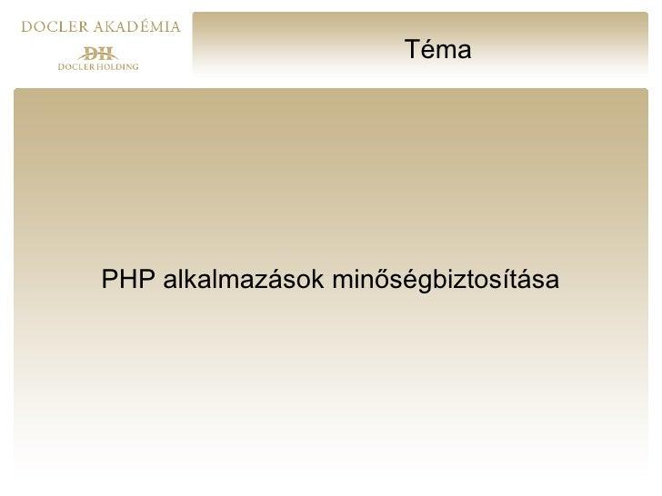 Téma     PHP alkalmazások minőségbiztosítása