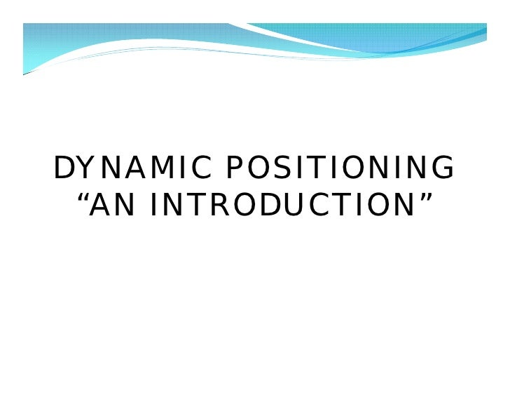 """DYNAMIC POSITIONING  """"AN INTRODUCTION"""""""