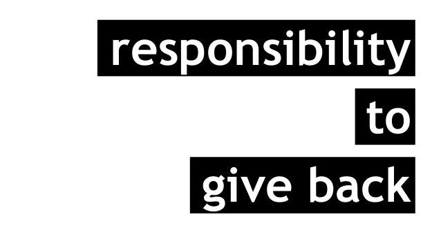 responsibility to give back