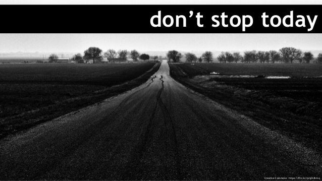 don't stop today Creative Commons: https://flic.kr/p/gH2hmq