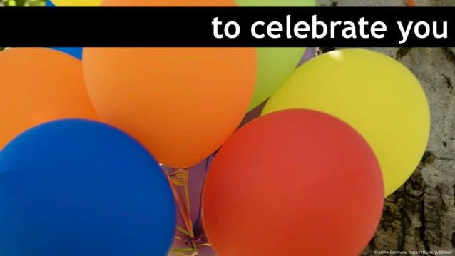 to celebrate you Creative Commons: https://flic.kr/p/6SHpeK