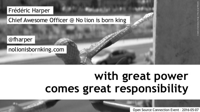 with great power comes great responsibility Frédéric Harper @fharper nolionisbornking.com Chief Awesome Officer @ No lion ...