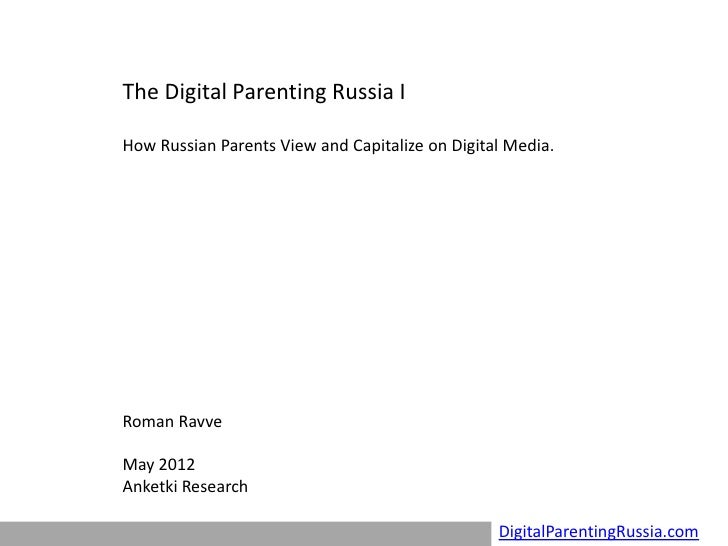 The Digital Parenting Russia IHow Russian Parents View and Capitalize on Digital Media.Roman RavveMay 2012Anketki Research...