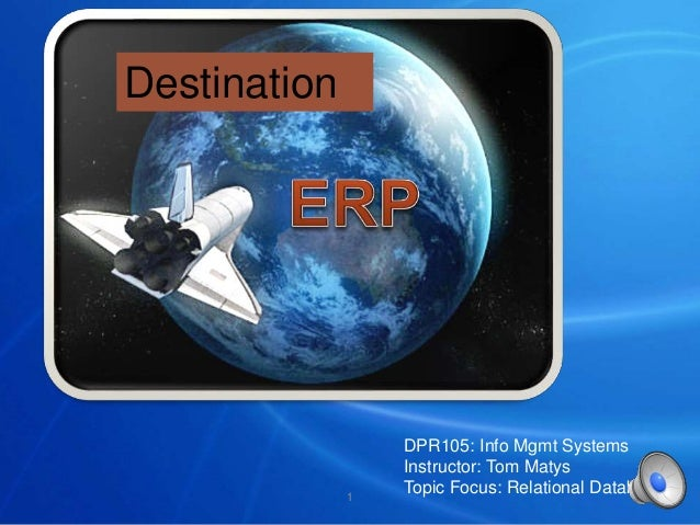 Destination DPR105: Info Mgmt Systems Instructor: Tom Matys Topic Focus: Relational Databases1