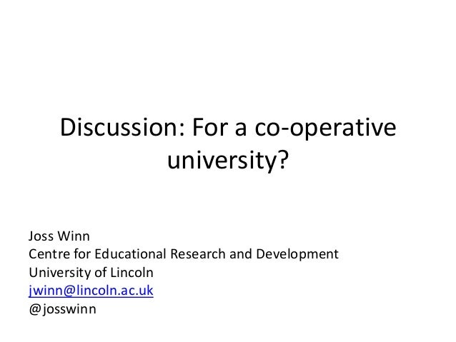 Discussion: For a co-operative university? Joss Winn Centre for Educational Research and Development University of Lincoln...
