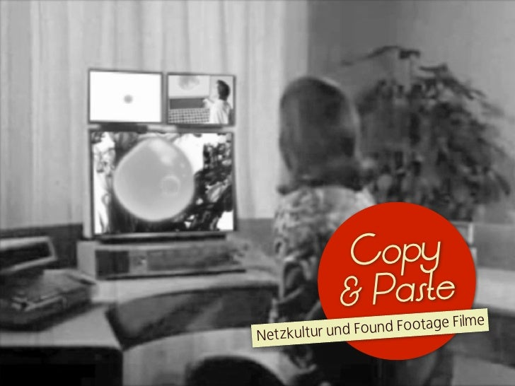 Copy             & Paste                      d Footage FilmeNe t zkultur und Foun