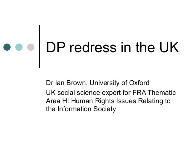 DP redress in the UKDr Ian Brown, University of OxfordUK social science expert for FRA ThematicArea H: Human Rights Issues...