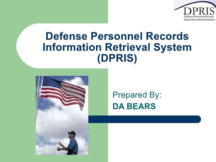 Defense Personnel Records Information Retrieval System (DPRIS) Prepared By:  DA BEARS