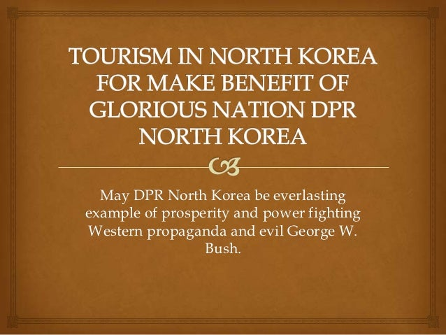 May DPR North Korea be everlastingexample of prosperity and power fightingWestern propaganda and evil George W.           ...