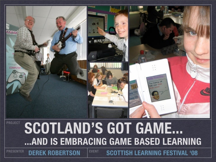 SCOTLAND'S GOT GAME... PROJECT                 ...AND IS EMBRACING GAME BASED LEARNING PRESENTER                     EVENT...