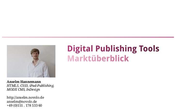 Digital Publishing Tools                                MarktüberblickAnselm HannemannHTML5, CSS3, iPad-Publishing,MODX CM...