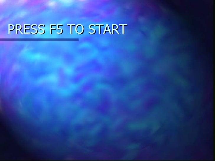PRESS F5 TO START