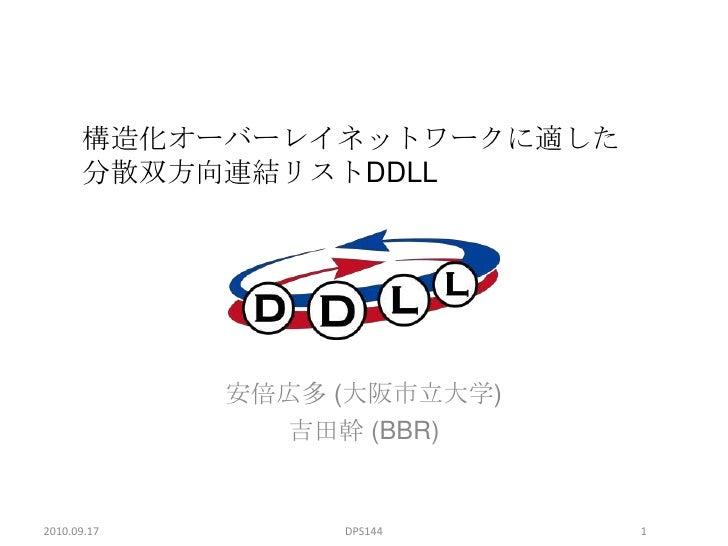 構造化オーバーレイネットワークに適した分散双方向連結リストDDLL<br />安倍広多 (大阪市立大学)<br />吉田幹 (BBR)<br />2010.09.17<br />1<br />DPS144<br />