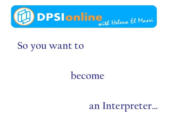 So you want to become an Interpreter…