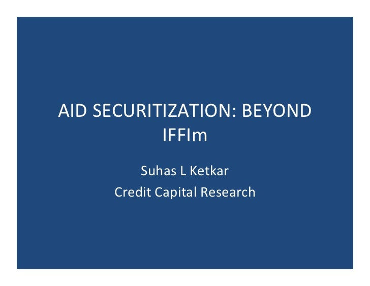 AID SECURITIZATION: BEYOND            IFFIm         Suhas L Ketkar     Credit Capital Research