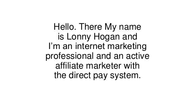 Hello. There My name is Lonny Hogan and I'm an internet marketing professional and an active affiliate marketer with the d...