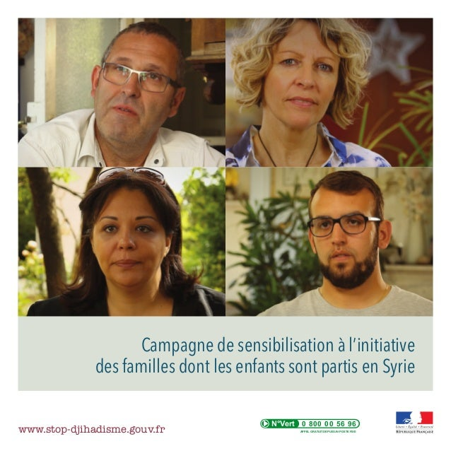 Campagne de sensibilisation à l'initiative des familles dont les enfants sont partis en Syrie www.stop-djihadisme.gouv.fr ...