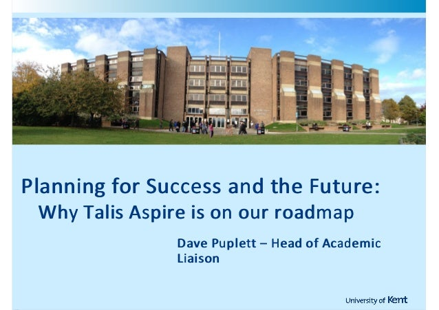 !    Planning!for!Success!and!the!Future:    !!!Why!Talis!Aspire!is!on!our!roadmap                    Dave!Puplett!–!Head!...
