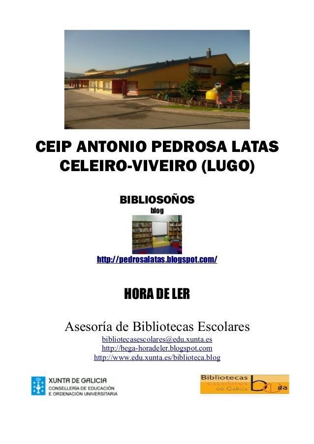 CEIP ANTONIO PEDROSA LATAS CELEIRO-VIVEIRO (LUGO) BIBLIOSOÑOS blog http://pedrosalatas.blogspot.com/ HORA DE LER Asesoría ...