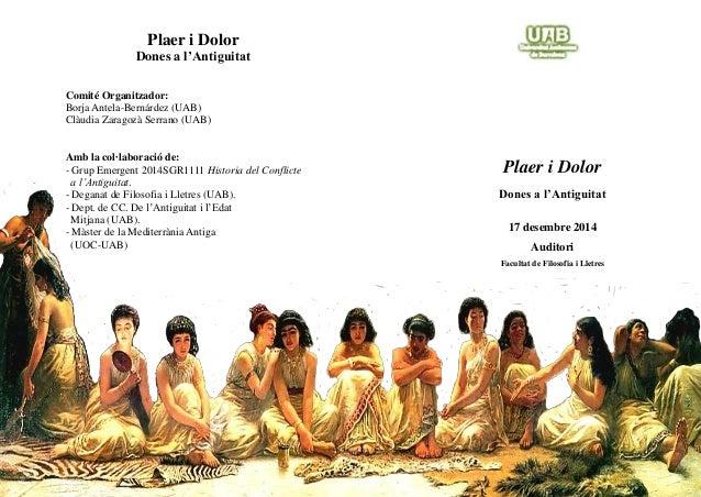 Plaer i Dolor  Dones a l'Antiguitat  Comité Organitzador:  Borja Antela-Bernárdez (UAB)  Clàudia Zaragozà Serrano (UAB)  A...