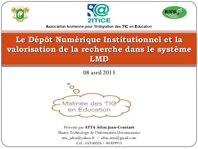 Association Ivoirienne pour l'Intégration des TIC en Education  Le Dépôt Numérique Institutionnel et lavalorisation de la ...