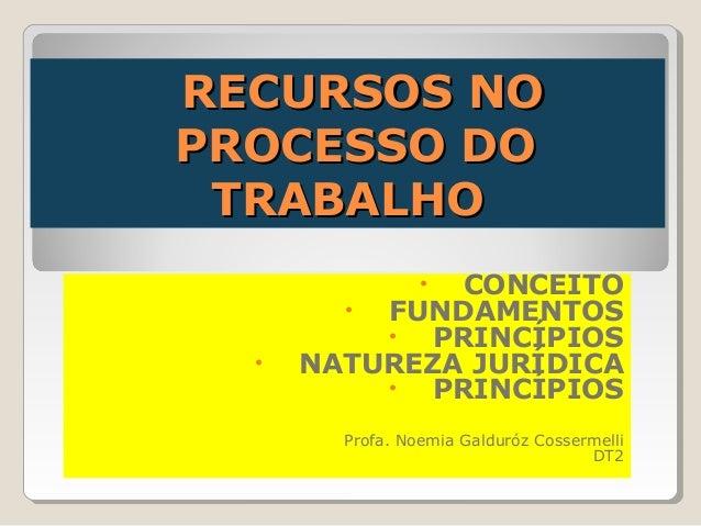 RREECCUURRSSOOSS NNOO  PPRROOCCEESSSSOO DDOO  TTRRAABBAALLHHOO  • CONCEITO  • FUNDAMENTOS  • PRINCÍPIOS  • NATUREZA JURÍDI...
