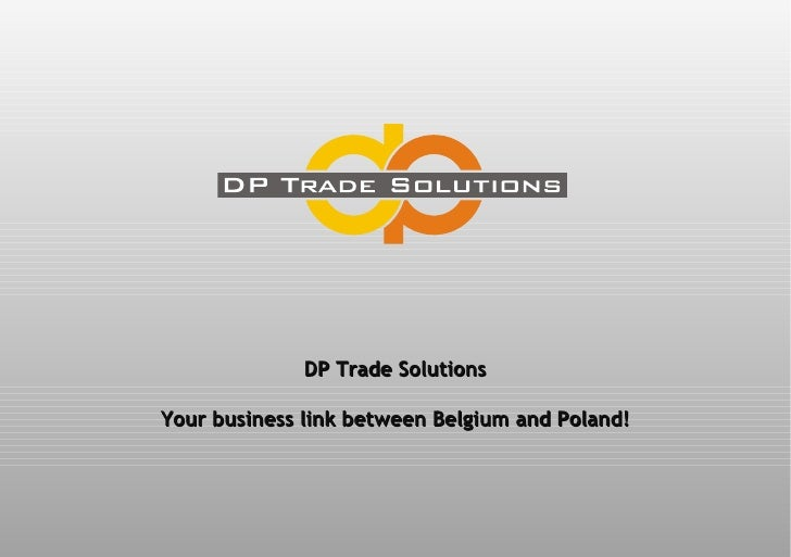 DP Trade Solutions Your business link between Belgium and Poland!