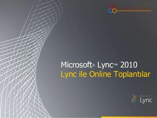Microsoft Lync™ 2010         ®Lync ile Online Toplantılar