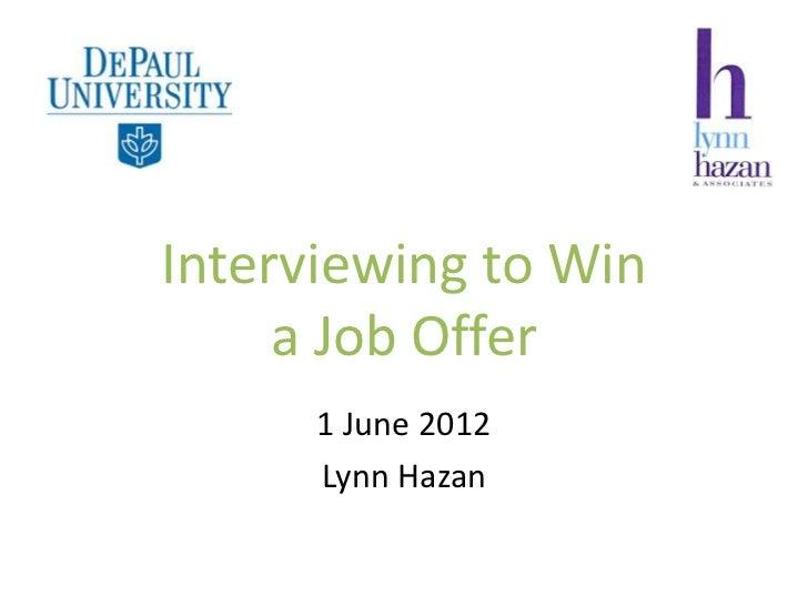 Interviewing to Win     a Job Offer      1 June 2012      Lynn Hazan