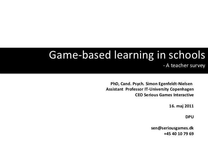 Game-based learning in schools<br />- A teacher survey<br />PhD, Cand. Psych. Simon Egenfeldt-Nielsen	Assistant  Professor...