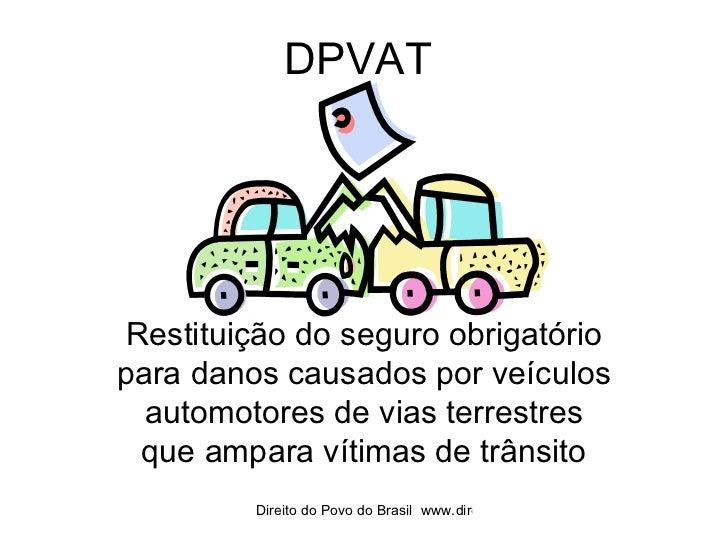 DPVAT Restituição do seguro obrigatório para danos causados por veículos automotores de vias terrestres que ampara vítimas...
