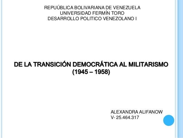 REPUÚBLICA BOLIVARIANA DE VENEZUELA UNIVERSIDAD FERMÍN TORO DESARROLLO POLITICO VENEZOLANO I DE LA TRANSICIÓN DEMOCRÁTICA ...