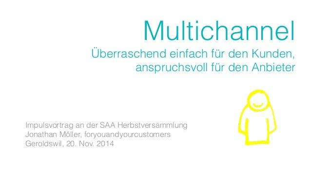 Multichannel  Überraschend einfach für den Kunden,  anspruchsvoll für den Anbieter  Impulsvortrag an der SAA Herbstversamm...