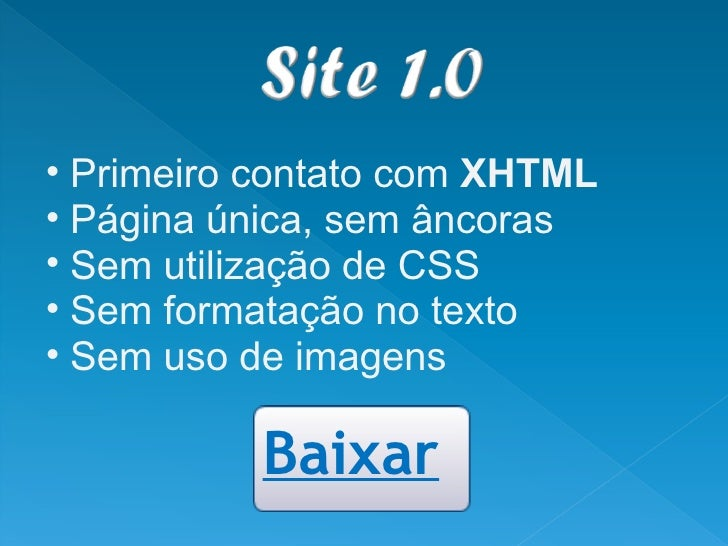 <ul><ul><li>Primeiro contato com  XHTML </li></ul></ul><ul><ul><li>Página única, sem âncoras </li></ul></ul><ul><ul><li>Se...