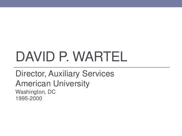 DAVID P. WARTEL Director, Auxiliary Services American University Washington, DC 1995-2000