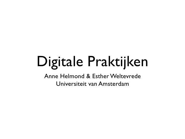 Digitale Praktijken Anne Helmond & Esther Weltevrede    Universiteit van Amsterdam