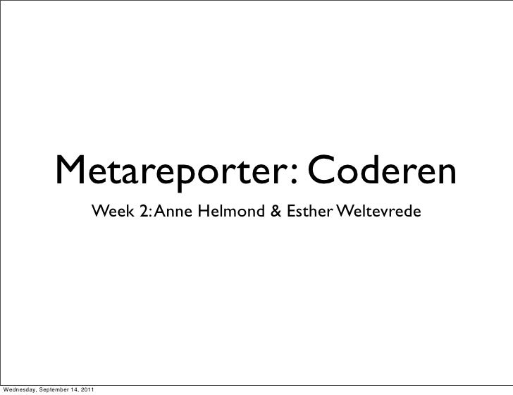 Metareporter: Coderen                           Week 2: Anne Helmond & Esther WeltevredeWednesday, September 14, 2011