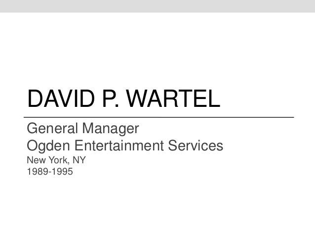 DAVID P. WARTEL General Manager Ogden Entertainment Services New York, NY 1989-1995