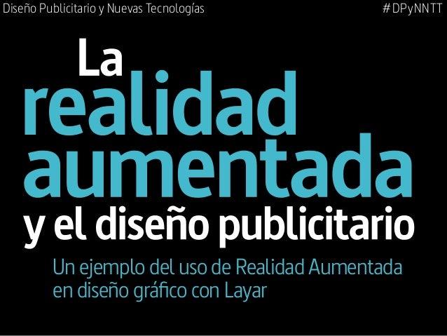 Diseño Publicitario y Nuevas Tecnologías  #DPyNNTT  Un ejemplo del uso de Realidad Aumentada en diseño gráfico con Layar