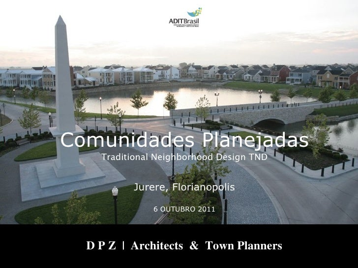 D P Z  |  Architects  &  Town Planners Comunidades Planejadas Traditional Neighborhood Design TND Jurere, Florianopolis 6 ...