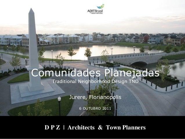 Comunidades Planejadas    Traditional Neighborhood Design TND          Jurere, Florianopolis               6 OUTUBRO 2011 ...