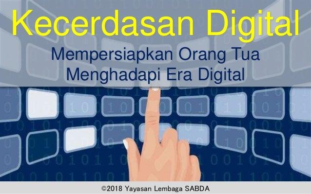 Kecerdasan Digital Mempersiapkan Orang Tua Menghadapi Era Digital ©2018 Yayasan Lembaga SABDA