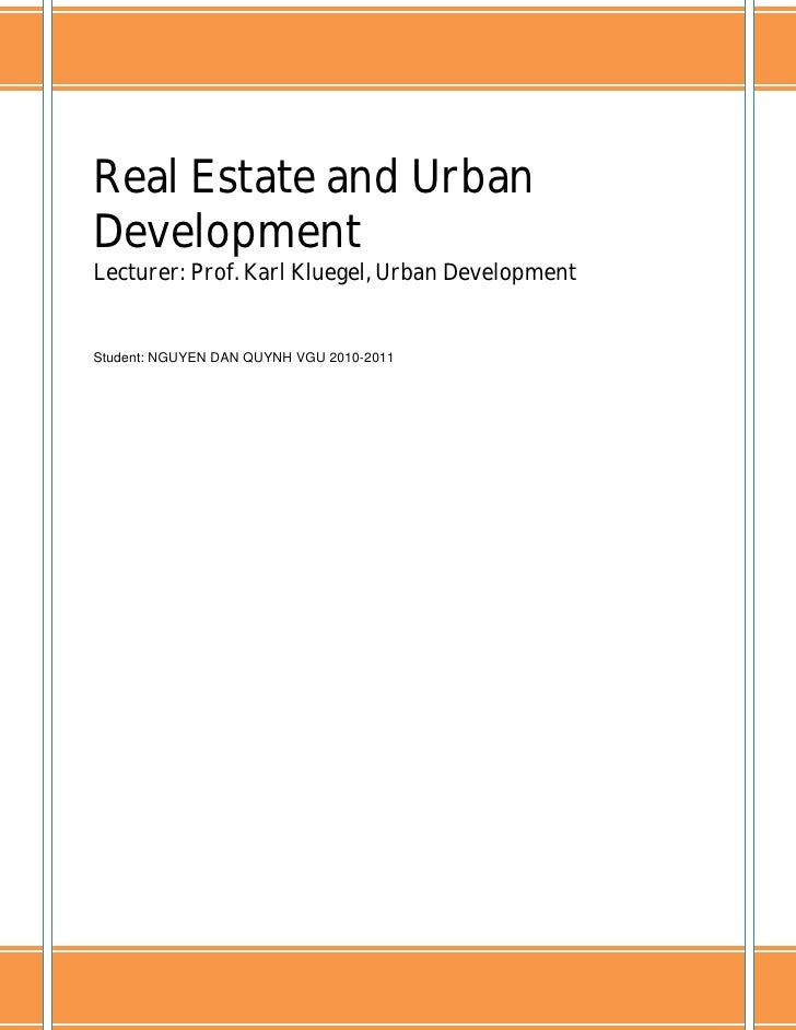 Real Estate and UrbanDevelopmentLecturer: Prof. Karl Kluegel, Urban DevelopmentStudent: NGUYEN DAN QUYNH VGU 2010-2011