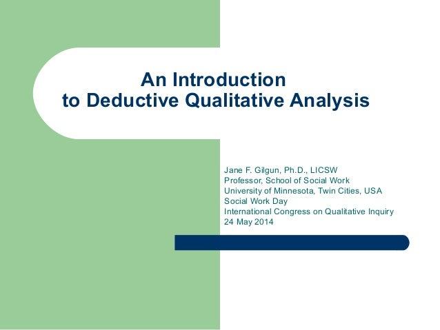 An Introduction  to Deductive Qualitative Analysis  Jane F. Gilgun, Ph.D., LICSW  Professor, School of Social Work  Univer...