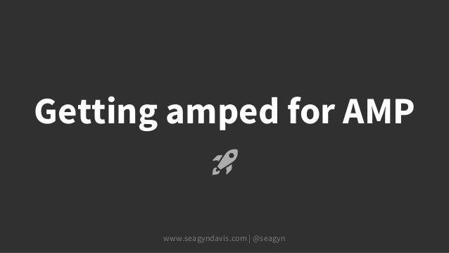www.seagyndavis.com | @seagyn Getting amped for AMP 🚀