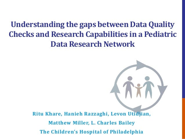 Understanding the gaps between Data Quality Checks and Research Capabilities in a Pediatric Data Research Network Ritu Kha...