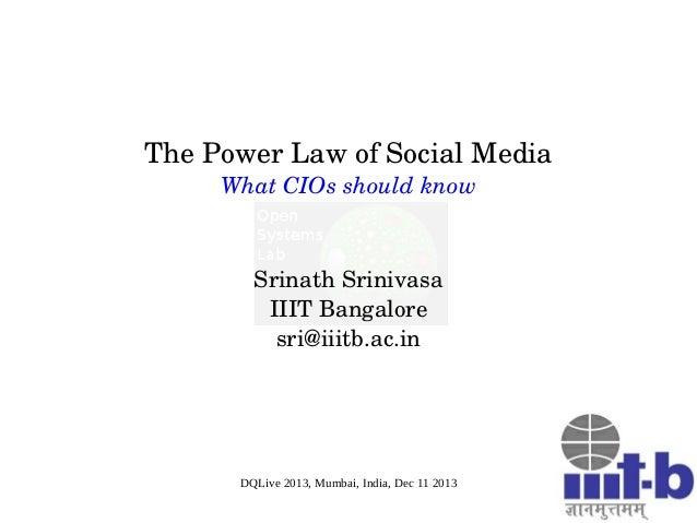 ThePowerLawofSocialMedia WhatCIOsshouldknow  SrinathSrinivasa IIITBangalore sri@iiitb.ac.in  DQLive 2013, Mumbai...